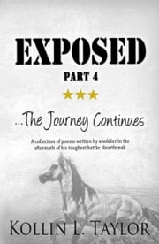 Exposed: ...The Journey Continues - Part 4 ebook by Kollin L. Taylor