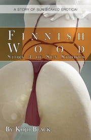 Finnish Wood - A sun-soaked erotic tale ebook by Kojo Black