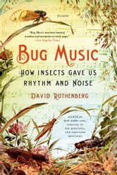 Bug Music - How Insects Gave Us Rhythm and Noise ebook by David Rothenberg