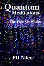 Quantum Meditations; The First Six Weeks ebook by Kobo.Web.Store.Products.Fields.ContributorFieldViewModel
