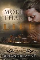 More Than Life ebook by Amanda Vyne
