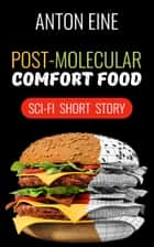 Post-molecular Comfort Food ebook by Anton Eine