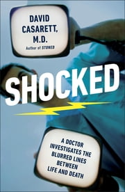 Shocked - Adventures in Bringing Back the Recently Dead ebook by David Casarett, M.D.