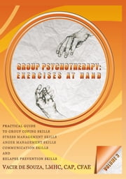 Group Psychotherapy: Exercises at Hand—Volume 3 ebook by Vacir de Souza, LMHC, CAP, CFAE