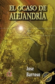 El ocaso de Alejandría ebook by Jose Barroso