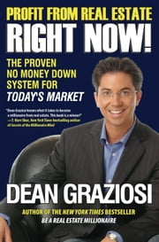 Profit From Real Estate Right Now! - The Proven No Money Down System for Today's Market ebook by Dean Graziosi