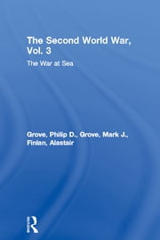 The Second World War, Vol. 3 - The War at Sea ebook by Philip D. Grove,Mark J. Grove,Alastair Finlan