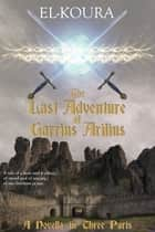 The Last Adventure of Garrius Arilius ebook by Karl El-Koura