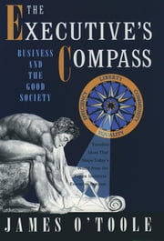 The Executive's Compass - Business and the Good Society ebook by James O'Toole