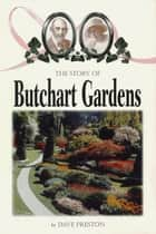The Story of Butchart Gardens ebook by Dave Preston