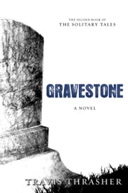 Gravestone: A Novel - A Novel ebook by Travis Thrasher