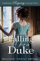 Falling for a Duke ebook by Rebecca Connolly, Nichole Van, Janelle Daniels