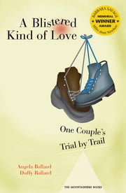 A Blistered Kind of Love - One Couple's Trial by Trail ebook by Angela Ballard,Dustin (Duffy) Ballard