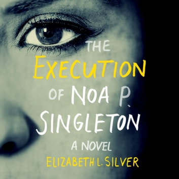 The Execution of Noa P. Singleton audiobook by Elizabeth L Silver