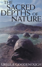 The Sacred Depths of Nature ebook by Ursula Goodenough