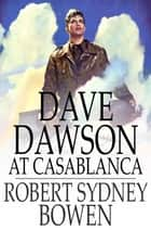 Dave Dawson at Casablanca ebook by Robert Sydney Bowen