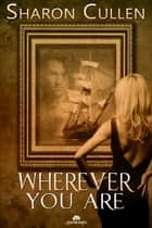 Wherever You Are ebook by Sharon Cullen