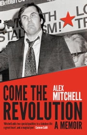 Come the Revolution - A Memoir ebook by Alex Mitchell