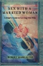 Sex With A Married Woman ebook by Mark Alter, Robert