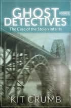 Ghost Detectives: Book I The Case of the Stolen Infants - Ghost Detective, #1 ebook by lost lodge press