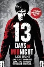 Thirteen Days of Midnight - Book 1 ebook by Leo Hunt