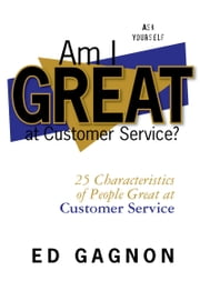 Am I Great at Customer Service? ebook by Ed Gagnon