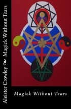 Magick Without Tears 電子書籍 by Aleister Crowley