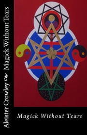 Magick Without Tears ebook by Aleister Crowley