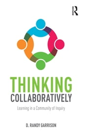 Thinking Collaboratively - Learning in a Community of Inquiry ebook by D. Randy Garrison