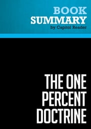 Summary of The One Percent Doctrine: Deep Inside America's Pursuit of Its Enemies Since 9/11 - Ron Suskind eBook by Capitol Reader