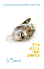 The Show That Smells ebook by Derek McCormack,Dennis Cooper