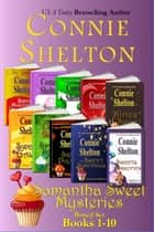 Samantha Sweet Mysteries Boxed Set (Books 1-10) ebook by Connie Shelton