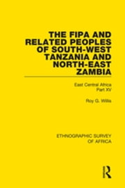 The Fipa and Related Peoples of South-West Tanzania and North-East Zambia - East Central Africa Part XV ebook by Roy G. Willis