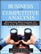 Business and Competitive Analysis - Effective Application of New and Classic Methods ebook by Craig S. Fleisher, Babette E. Bensoussan