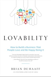 Lovability - How to Build a Business That People Love and Be Happy Doing It ebook by Brian de Haaff