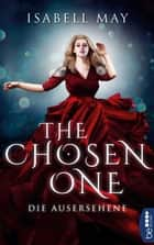 The Chosen One - Die Ausersehene - Band 1 ebook by Isabell May
