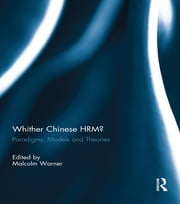 Whither Chinese HRM? - Paradigms, Models and Theories ebook by