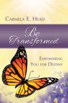 Be Transformed: Empowering You For Destiny ebook by