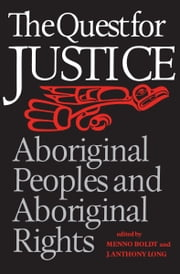 The Quest for Justice - Aboriginal Peoples and Aboriginal Rights ebook by Menno Boldt,Anthony Long