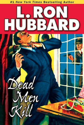 Dead Men Kill - A Murder Mystery of Wealth, Power, and the Living Dead ebook by L. Ron Hubbard