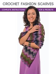 Crochet Fashion Scarves - Complete Instructions for 8 Projects ebook by Margaret Hubert