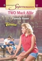 Two Much Alike (Mills & Boon Vintage Superromance) ebook by Pamela Bauer