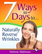 7 Ways in 7 Days to Naturally Reverse Wrinkles ebook by Helene Malmsio