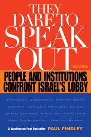 They Dare to Speak Out - People and Institutions Confront Israel's Lobby ebook by Paul Findley
