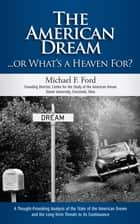 The American Dream... Or What's Heaven For? ebook by Michael F. Ford