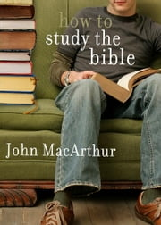 How to Study the Bible ebook by John F MacArthur