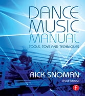 Dance Music Manual - Tools, Toys, and Techniques ebook by Rick Snoman