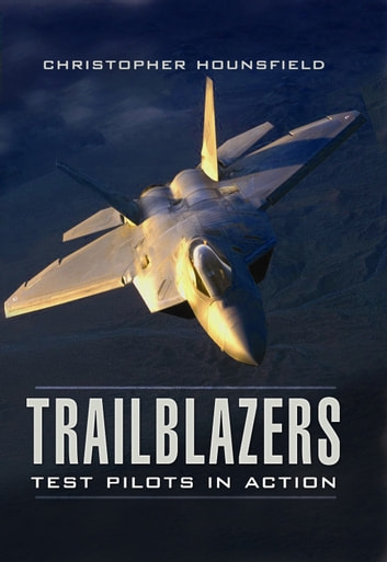 Trailblazers - Test Pilots in Action ebook by Christopher  Hounsfield