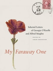 My Faraway One: Selected Letters of Georgia O'Keeffe and Alfred Stieglitz: Volume One, 1915-1933 ebook by Sarah Greenough