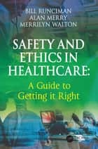 Safety and Ethics in Healthcare: A Guide to Getting it Right ebook by Bill Runciman, Alan Merry, Merrilyn Walton